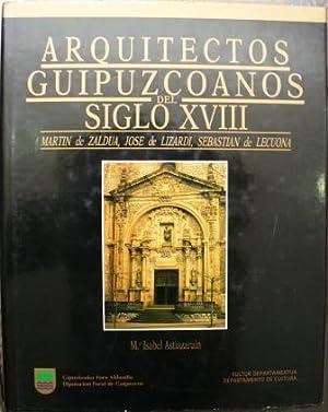 Arquitectos Guipuzcoanos del siglo XVIII. Martín de Zaldua, José de Lizardi. Sebasti&...