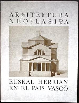 Arquitectura Neoclásica en el País Vasco. Arkitektura Neoklasikoa Euskal Herrian. ...