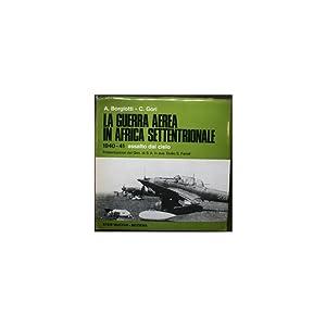 La Guerra Aerea in Africa Settentrionale 1940-41 assalto dal cielo: BORGIOTTI, A & GORI, C