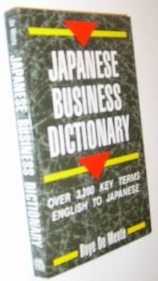 Japanese Business Dictionary: Over 3,200 Key Terms: De Mente, Boye