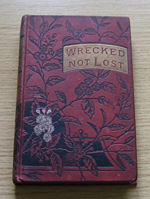 Wrecked Not Lost or The Pilot and His Companions.: Dundas, Mrs
