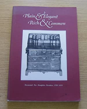Plain and Elegant, Rich and Common: Documented New Hampshire Furniture 1750-1850.