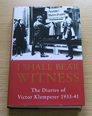 I Shall Bear Witness: The Diaries of: Klemperer, Victor; Chalmers,