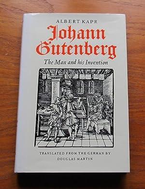 Johann Gutenberg: The Man and His Invention.: Kapr, Albert; Martin,