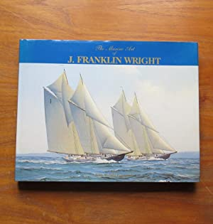 The Marine Art of J Franklin Wright.: Wright-Popescul, Jean