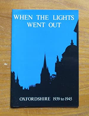 When the Lights Went Out: Oxfordshire 1939 to 1945.: Graham, Malcolm; Williams, Melanie
