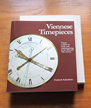 Viennese Timepieces: Vienna - a Centre of Clock and Watchmounting in the 18th and 19th Century.