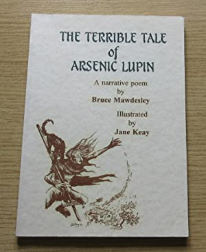 The Terrible Tale of Arsenic Lupin: A Narrative Poem.: Mawdelsey, Bruce; Keay, jane (illus)