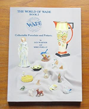 The World of Wade - Book 2: Collectable Porcelain and Pottery.