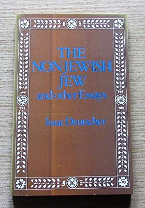 isaac deutscher the non-jewish jew and other essays The following biographical sketch was composed by tamara deutscher in may 1968, and formed the preface to the non-jewish jew & other essays for appreciations of.