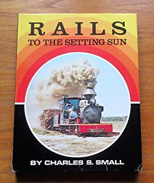 Rails to the Setting Sun.: Small, Charles S