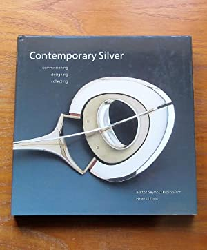 Contemporary Silver: Commissioning, Designing, Collecting.