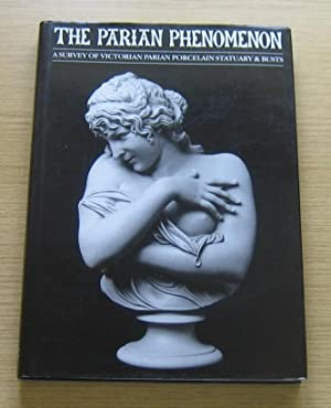 The Parian Phenomenon: A Survey of Victorian Parian Porcelain Statuary and Busts.