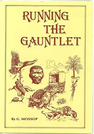 Running the Gauntlet Some Recollections of Adventure: G Mossop