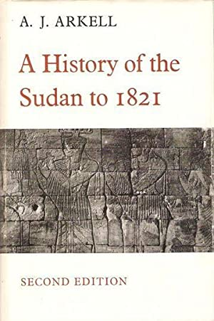 A History of the Sudan to 1821: A J Arkell