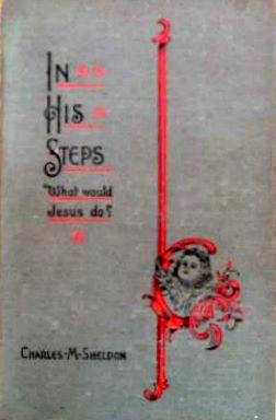 In His Steps What Would Jesus Do?: Charles m Sheldon