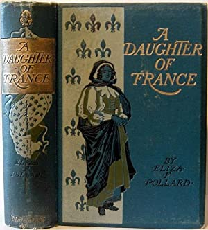 A Daughter of France : A Story of Acadia: Eliza F Pollard