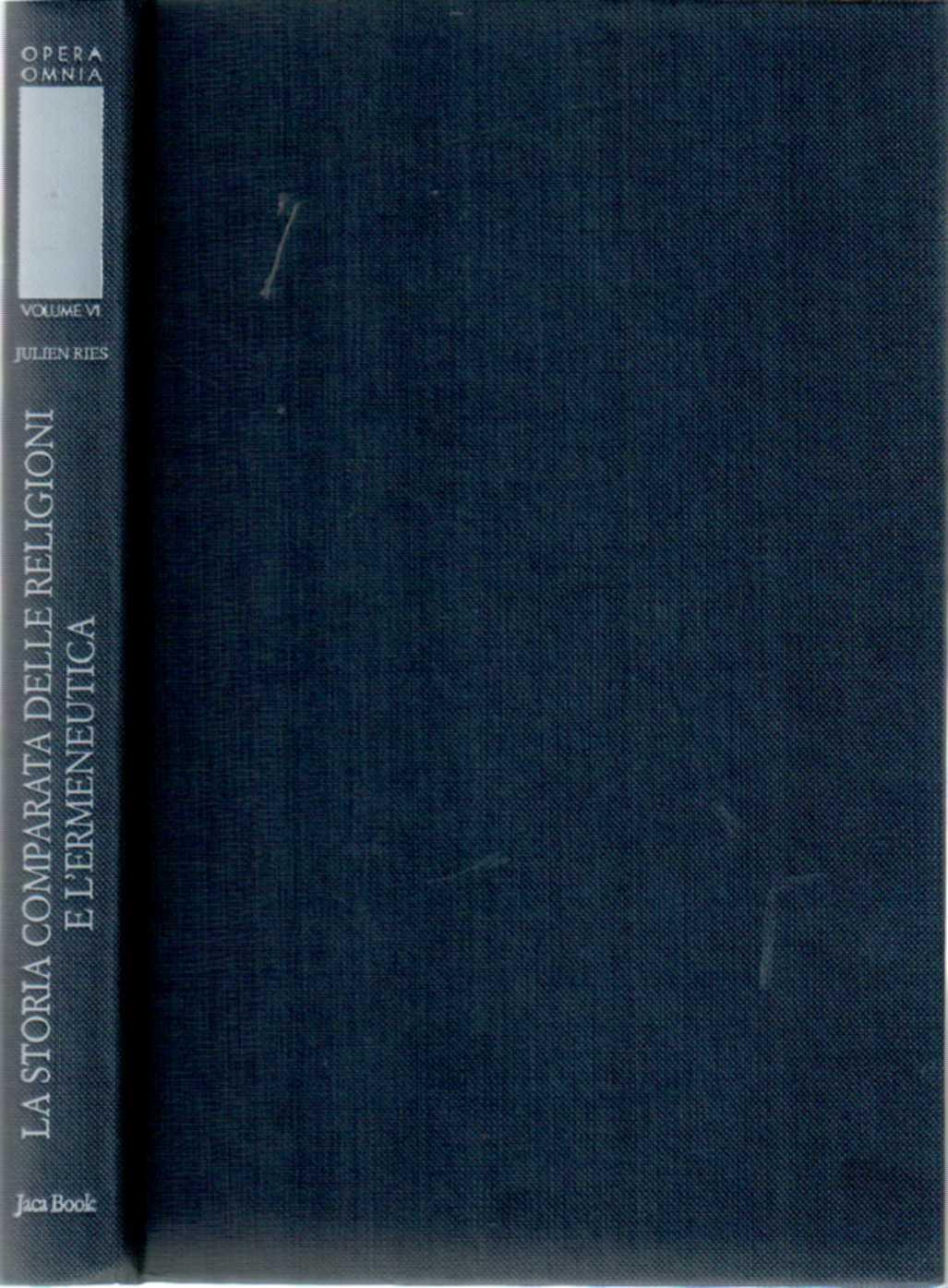 Opera omnia. Vol. 6 La Storia Comparata Delle Religioni e L'ermeneutica - Ries Julien