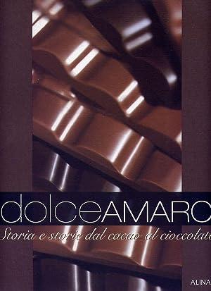 Dolceamaro Storia e Storie Dal Cacao al Cioccolato: Ciuffoletti Zeffiro (a cura di)