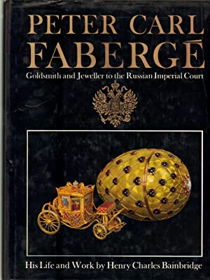 Peter Carl Faberge Goldsmith and Jeweller to the Russian Imperial Court His Life and Work