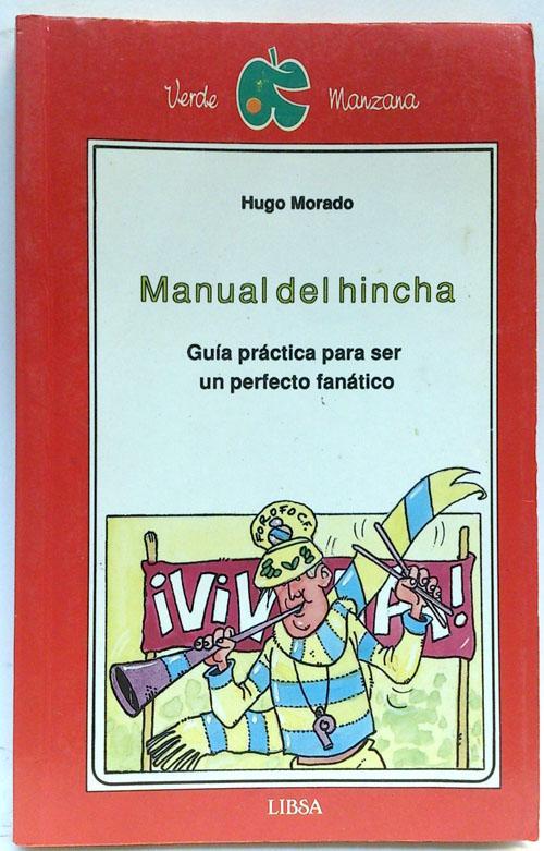 Manual del hincha: guía práctica para ser un perfecto fanático - Morado, Hugo