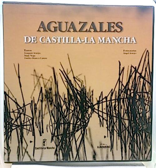 Aguazales de Castilla-La Mancha - Araújo Ponciano, Joaquín (1947- ); Blanco Castro, Emilio; Araújo Ponciano, Ángel (Fotógrafo)