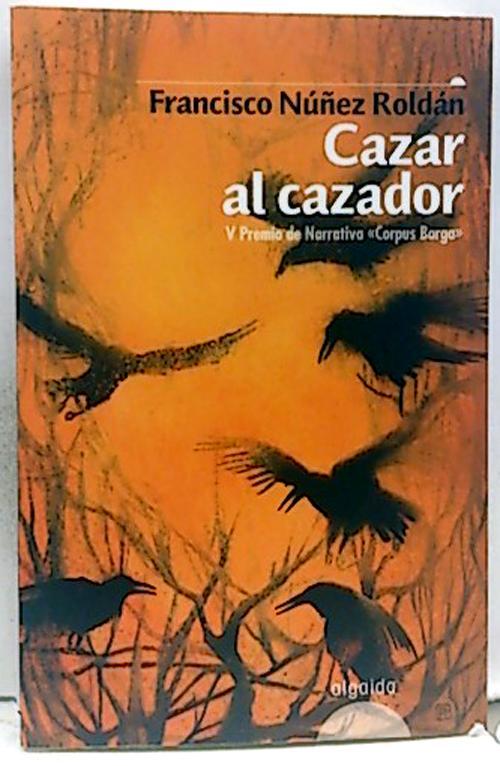 Cazar al cazador - Núñez Roldán, Francisco