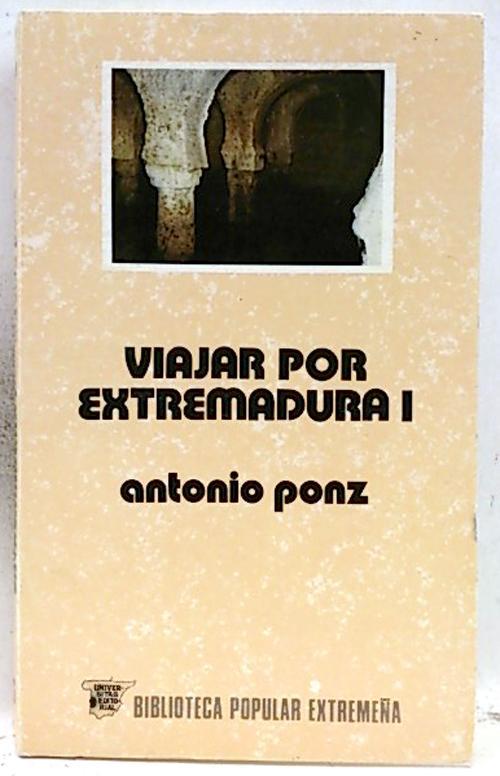 Viajar por Extremadura. Tomo 1 - Ponz, Antonio