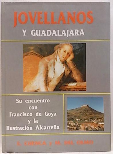 Jovellanos y Guadalajara, su encuentroi con Francisco de Goya y la ilustración Alcarreña - Cuenca Ruiz, Emilio