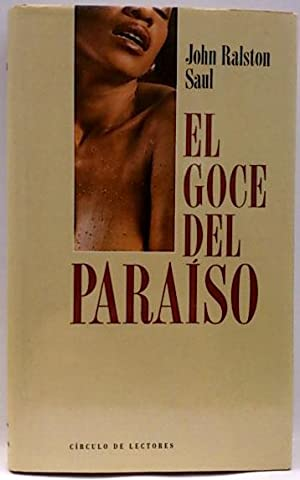 Goce del paraíso, el: Saul, John Ralston