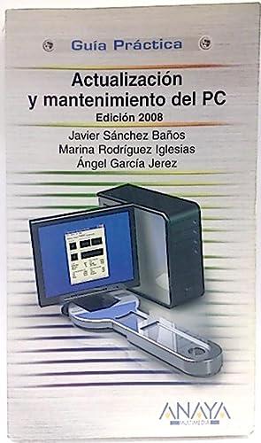 Actualización y mantenimiento del PC. Edición 2008: Sánchez Baños, Javier; Rodríguez ...