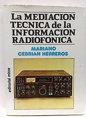 Mediación técnica de la información radiofónica, la: Cebrián Herreros, Mariano