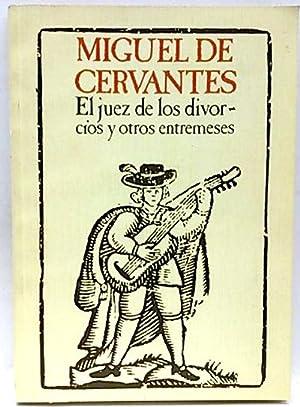 El Juez de los divorcios y otros entremeses: Cervantes Saavedra, Miguel de