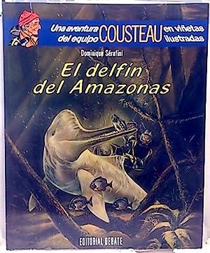El Delfín del Amazonas: Cousteau, Jacques Yves; Sérafini, Dominique