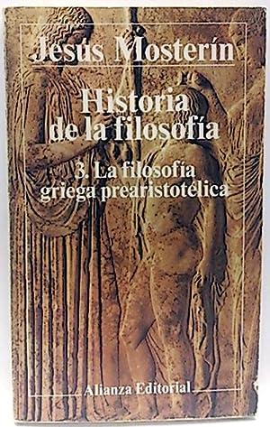 Historia de la filosofía, 3: La filosofía griega prearistotélica: Mosterín, ...