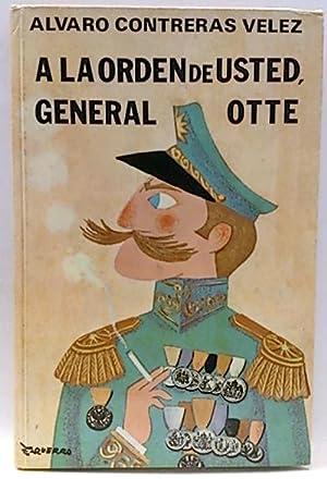 A la orden de usted General Otte: Contreras Velez, Alvaro