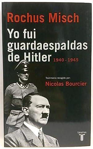 Yo fui guardaespaldas de Hitler 1940-1945 : Misch, Rochus; Bourcier,
