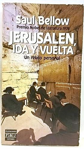 Jerusalen, ida y vuelta. un relato personal: Bellow, Saul