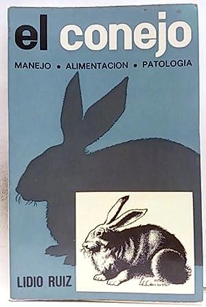 El conejo, manejo, alimentación, patología: Ruiz, Lidio