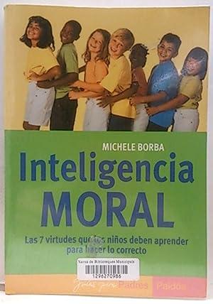 Inteligencia moral: las 7 virtudes que los: Borba, Michelle
