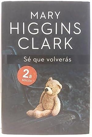 Sé que volverás: Higgins Clark, Mary;