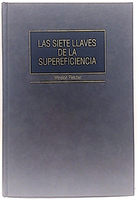 Siete llaves de la supereficiencia, las: Fletcher, W. R.