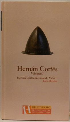 Hernan Cortés Inventor de Mexico Volumen I: Millares, Juan