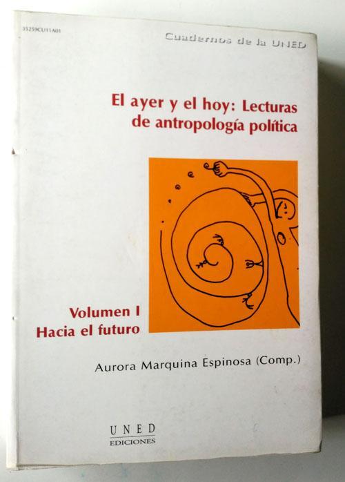 El ayer y el hoy: lecturas de antropología política : Hacia el futuro Vol I - Marquina Espinosa, Aurora