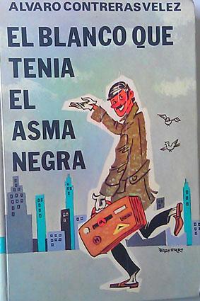 El Blanco Que Tenía el Asma Negra: Contreras Vélez, Alvaro