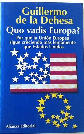 Quo vadis Europa: por qué la Unión: Dehesa Romero, Guillermo