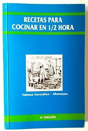 Recetas para cocinar en media hora: González-Meneses Calvo, Fátima