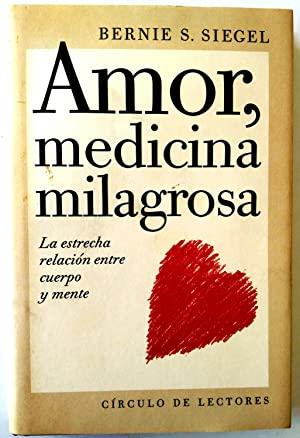 Amor, medicina milagrosa: Siegel, Bernie S.