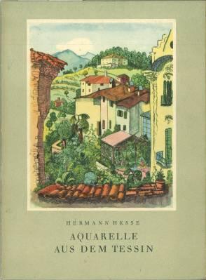 Aquarelle aus dem Tessin. Zwölf farbige Bildtafeln.: Hesse, Hermann: