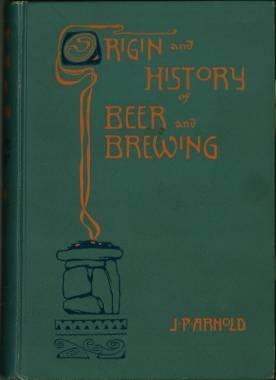 Origin and History of Beer and Brewing. From prehistoric times to the beginning og brewing scienc...